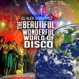 The Beautiful Wonderful World of Disco by DJ Alex Gutierrez