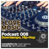 Podcast - I Love Music: 008 Downtempo, Hip-Hop