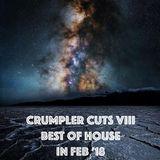 CRUMPLER CUTS VIII BEST OF HOUSE IN FEB 2018