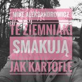 Mike Aleksandrowicz - Te ziemniaki smakuja jak kartofle (NOV16)