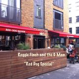 The Red Dog Special - Reg and G live in Hoxton Square !!!