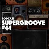Supergroove Podcast #44