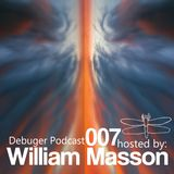 Debuger Podcast 007 -  Hosted By William Masson.mp3
