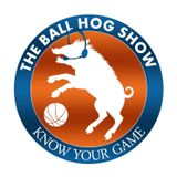 The Ball Hog Show [1x08] - The Transatlantic Connection (feat. Basketball Guru)