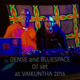 DENSE and BLUESPACE at VAIKUNTHA 2016 - B2B DJset