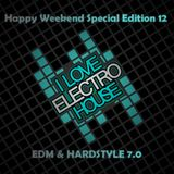 Happy Weekend Special Edition 12 - EDM & HARDSTYLE 7.0 (I love electro house)