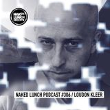Naked Lunch PODCAST #306 - LOUDON KLEER