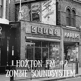 Zombie Soundsystem Radio Show #2 - Hoxton FM