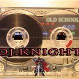 DJ.KNIGHT 35MIN OLD SCHOOL MIXX