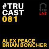 TRUcast 081 LIVE - Alex Peace & Brian Boncher