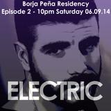Borja Peña Electric Residency Ep 2 06.09.14 @djborjap