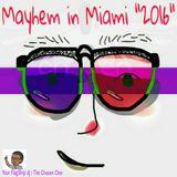 Mayhem in Miami '2016' [ The After-Math of Chosen ]