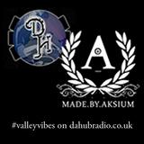 Aksium - #valleyvibes on dahubradio.co.uk - (04/04/2015)