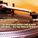 Oz and Si Podcast - Two deep house duffers look at some old tunes... - Si's Top Tunes of 2018 Pt 1