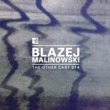 THE OTHER CAST 014: BLAZEJ MALINOWSKI