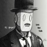 """""""Let's Not Talk"""" w/ dj @ngel"""