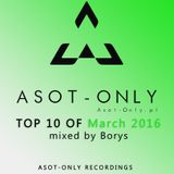 ASOT-ONLY TOP 10 of March 2016 mixed by Borys