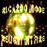 Ricardo Mode - Discomode presents Relight My Fire (2018)