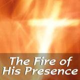Fire of His Presence - Week 1