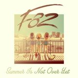 F82 - Summer Is Not Over Yet