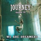 JOURNEY Episode 04 - We are Dreamers !