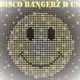 Disco Bangerz R Us 4 - 120+ BPM Dancefloor Destroyers DJ Mix