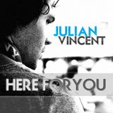 """Julian Vincent presents """"Here For You"""" episode 008"""