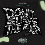 "Dj Gero ""Don't Believe The Rap"""