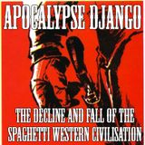 Apocalypse Django:  The Decline and Fall of the Spaghetti Western Civilisation