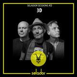 Selador Sessions 45 - 3D (Dave Seaman, Danny Howells & Darren Emerson B2B2B)