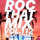 DJ SAY WHAAT - ROC THAT MIX Vol. 112