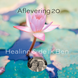 Aflevering 20 Healing & de Ik Ben
