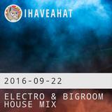 Electro & Bigroom House Mix (2016-09-22)