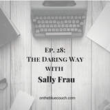 28: The Daring Way with Sally Frau