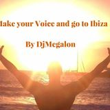 Make your Voice and go to Ibiza