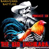 BIG ENCHILADA 134: Barnyard Battles