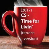 (2017) CS - Time For Livin´ (terrace version)