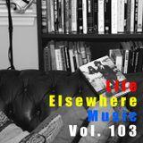 Life Elsewhere Music Vol 103