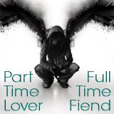 Part Time Lover - Full Time Fiend