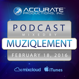 MuziqLement - Accurate Productions Podcast - Feb. 18, 2016