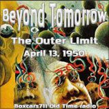Beyond Tomorrow - The Outer Limit (04-13-50)
