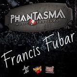 PHANTASMA MUSIC FESTIVAL COMP - FRANCIS FUBAR