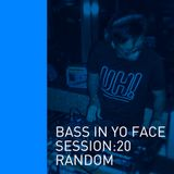 Bass In Yo Face Session:20