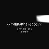 //THEBARKINGDOG// Episode 005 - BOXED