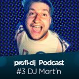 ProfiDJ Podcast - #3 DJ Mort'n