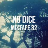 No Dice Mixtape #82
