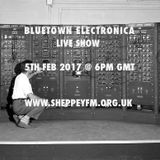 Bluetown Electronica live show 05.02.17