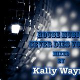 House Music Never Dies Vol. 1 October 29th 2012 By Kally Wayne