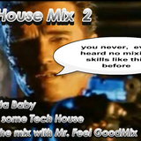 Tech House Mix 2 / You´re in the Mix with Mr. Feel GoodMix