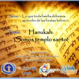 Tema: Hanukah: ¡Somos templo santo!